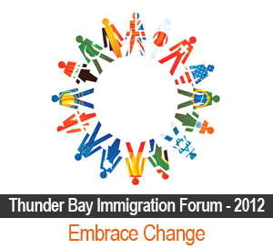 Embracing Change – Thunder Bay Immigration Forum November 6 2012