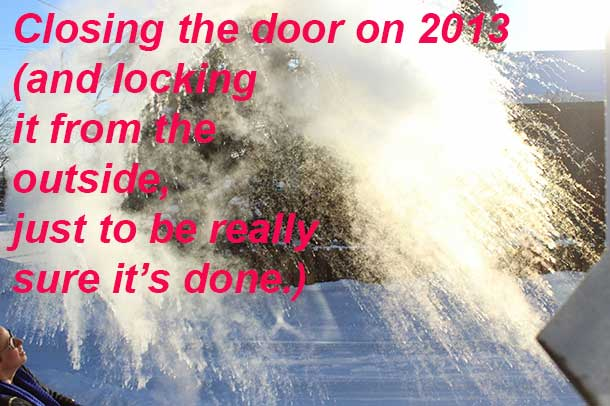 Closing the door on 2013 (and locking it from the outside, just to be really sure it's done.)