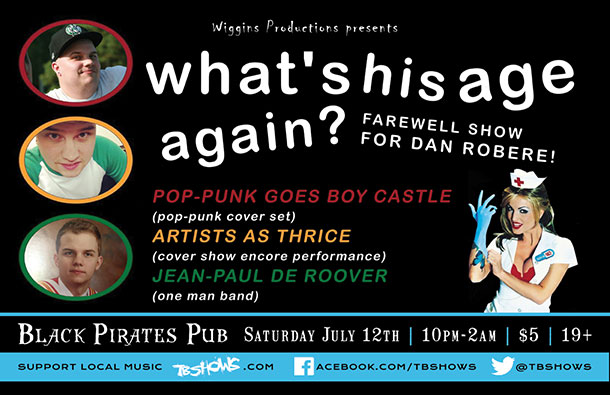What's His Age Again: Farewell Show for Danny Robere, Saturday, July 12 at Black Pirates Pub (215 Red River Road). The night will feature a special pop-punk set by Boy Castle, a Cover Show 14 encore performance from Artists as Thrice, and Thunder Bay's one-man-band, Jean-Paul De Roover.