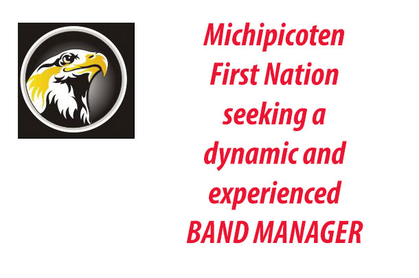Michipicoten First Nation is seeking a dynamic and experienced BAND MANAGER