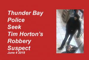 Thunder Bay Police Seek this suspect in a June 3, 2018 Tim Horton's robbery